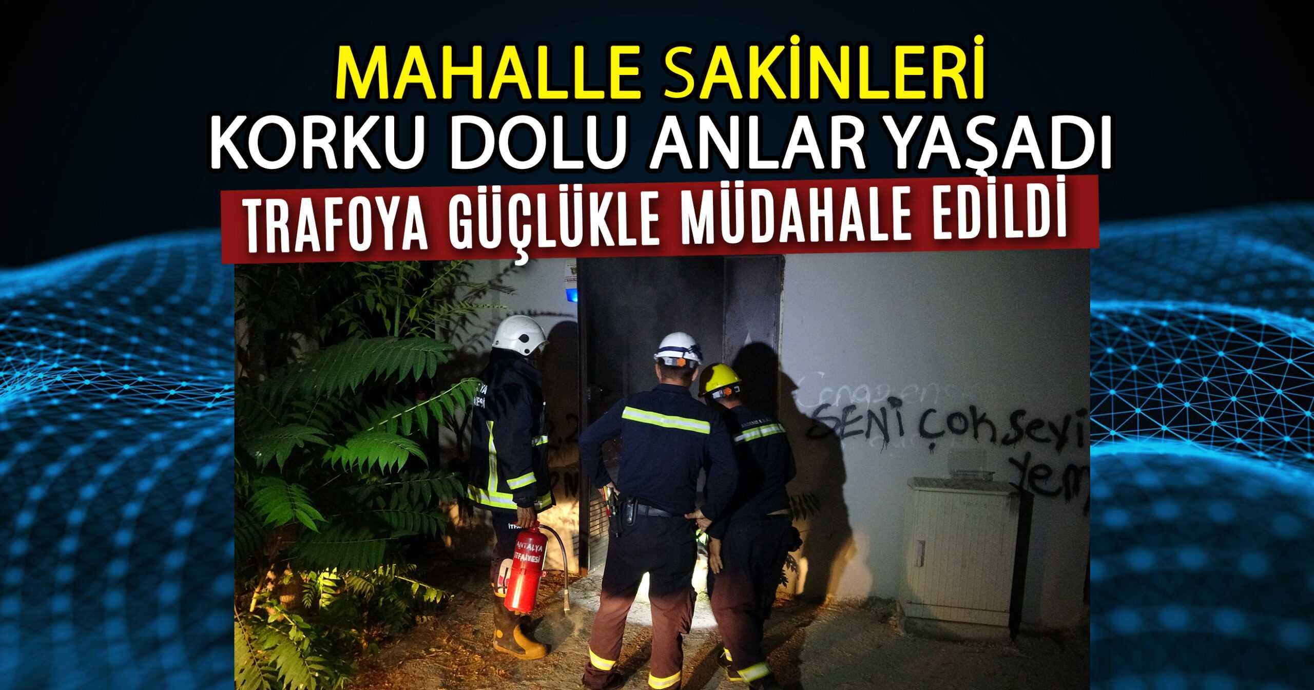 TRAFO YANGINI MAHALLELİYİ SOKAĞA DÖKTÜ