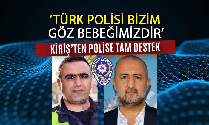 AK PARTİLİ KİRİŞ'TEN POLİSE TAM DESTEK